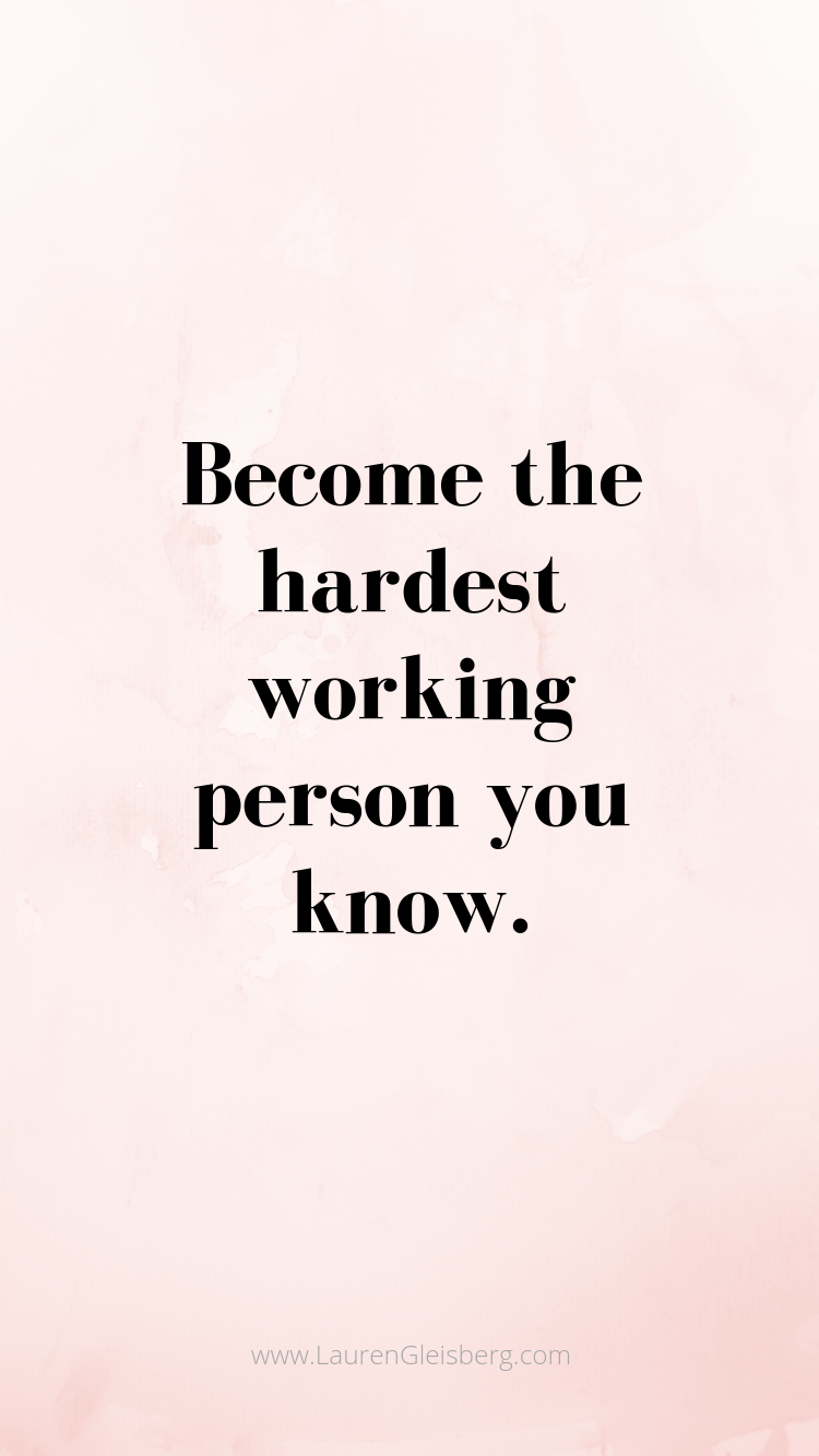 become the hardest working person you know quote