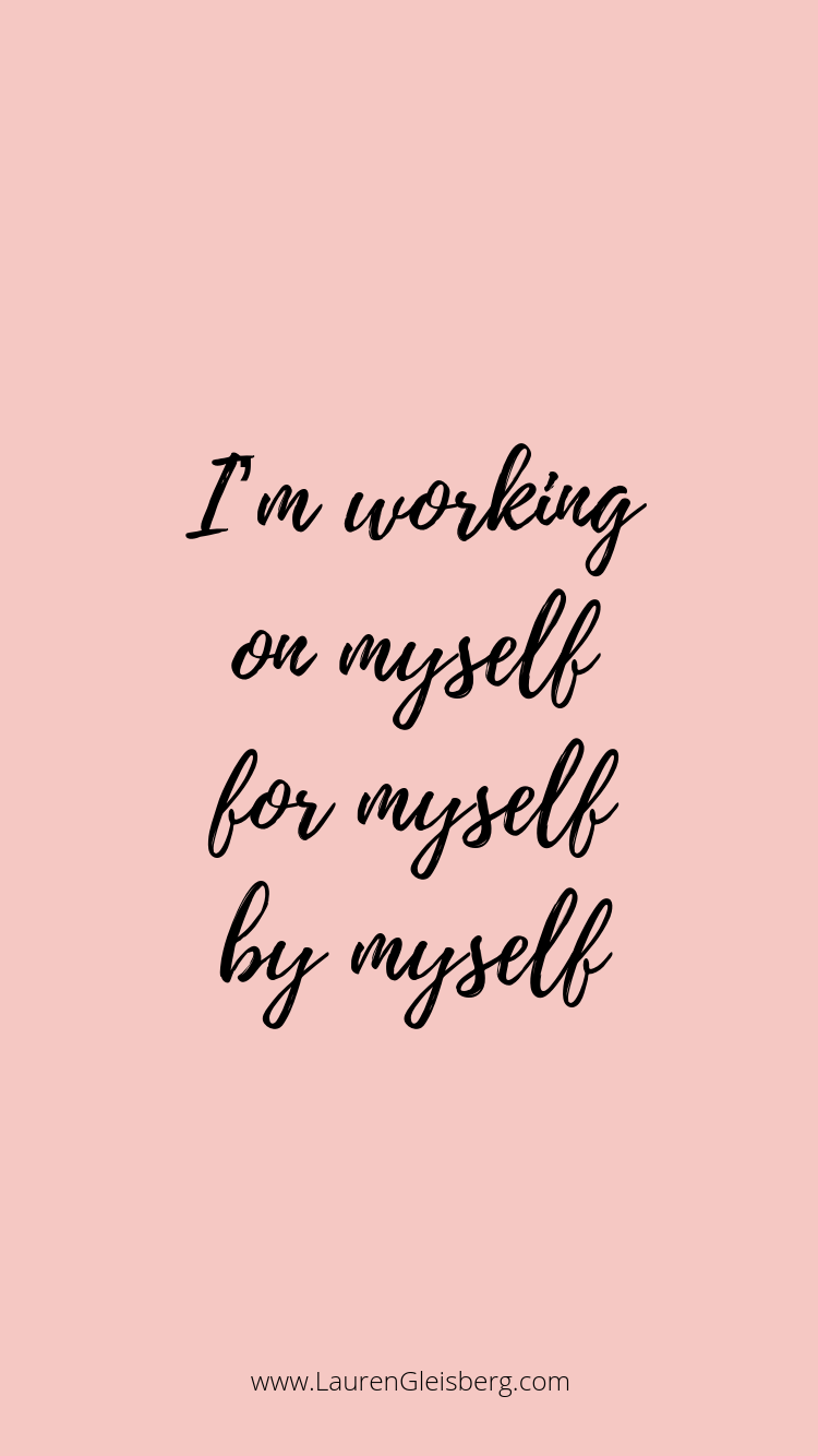 I'm working on myself for myself by myself quotes