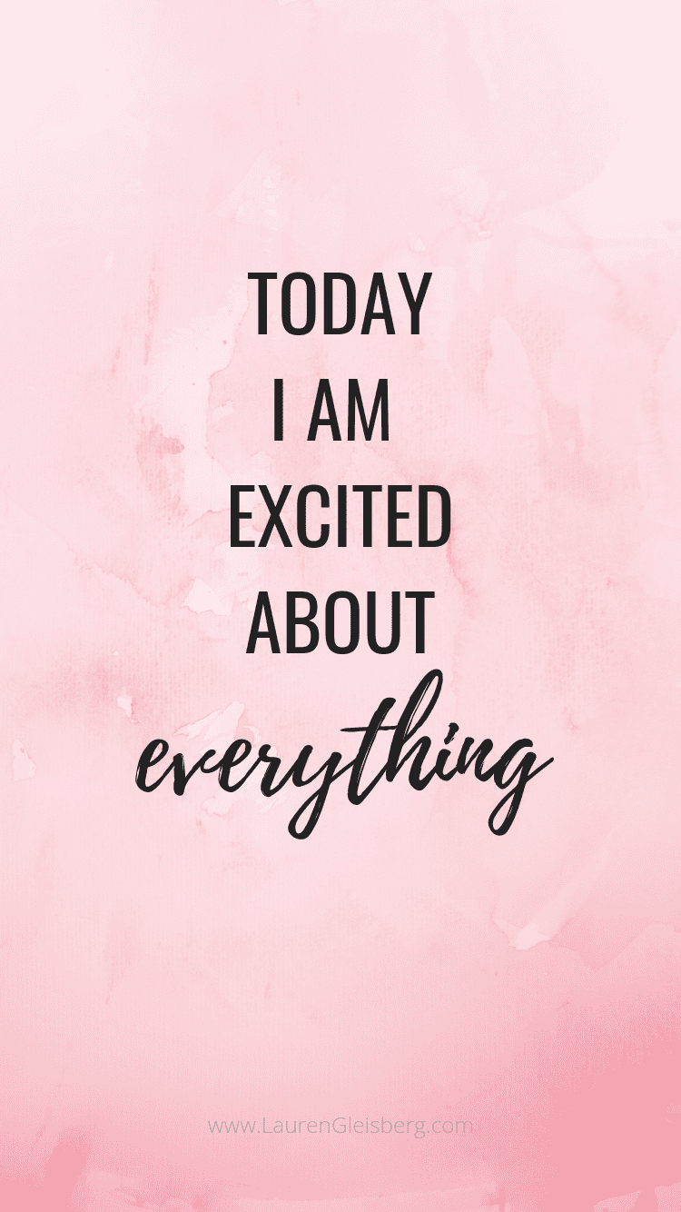 today I am excited about everything motivational quote