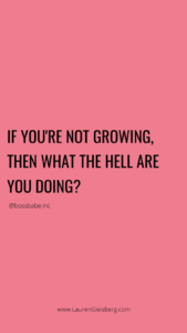 If you're not growing, then what the hell are you doing?